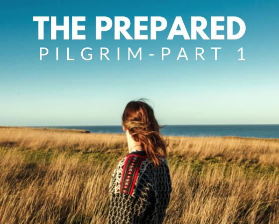 The Prepared Pilgrim~Part 1